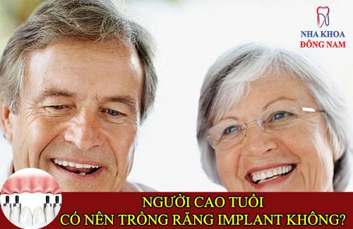 người cao tuổi có trồng răng implant được không -1