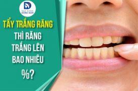 Tẩy Trắng Răng thì răng trắng lên bao nhiêu phần trăm