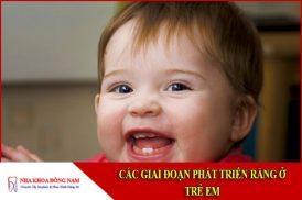 các giai đoạn phát triển răng ở trẻ em