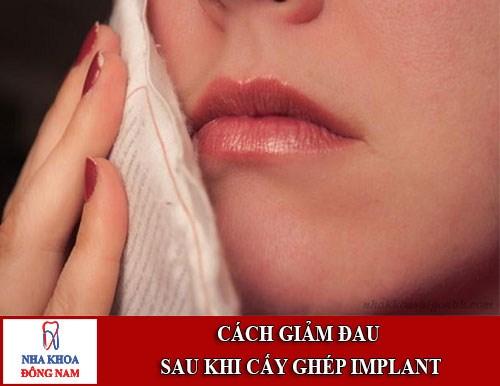 Cách giảm đau sau khi cấy ghép implant
