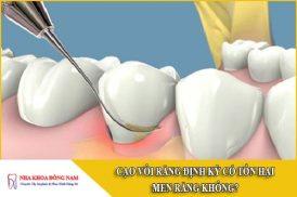 cạo vôi răng định kỳ có tổn hại đến men răng không