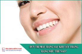 duy trì màu răng sau khi tẩy trắng như thế nào