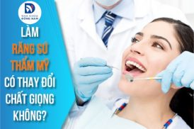 làm răng sứ thẩm mỹ có thay đổi chất giọng không
