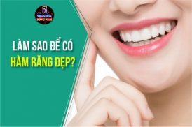 Làm Sao Để Có Hàm Răng Đẹp?