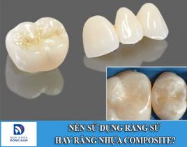Nên chọn sử dụng răng sứ hay răng nhựa composite