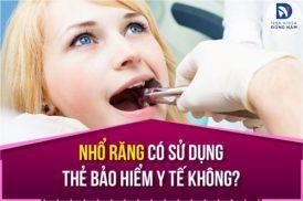 Nha Khoa Nhổ Răng Có Sử Dụng Thẻ Bảo Hiểm Y Tế Không