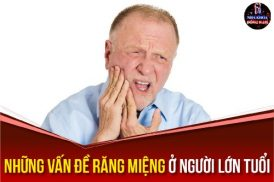 những vấn đề răng miệng ở người lớn tuổi