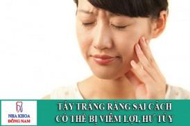 tẩy trắng răng sai cách có thể bị viêm lơi hưu tủy