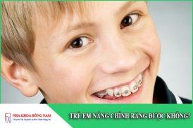 trẻ em nắn chỉnh răng được không