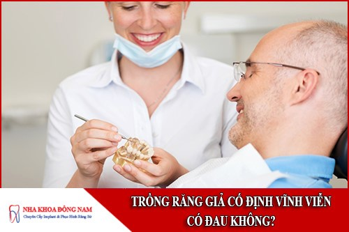 trồng răng giả cố định vĩnh viễn có đau không