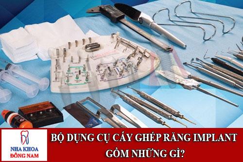 bộ dụng cụ cấy ghép răng implant gồm những gì