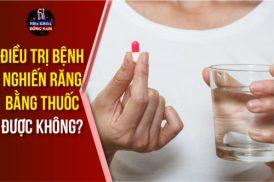 Điều trị bệnh nghiến răng bằng thuốc được không