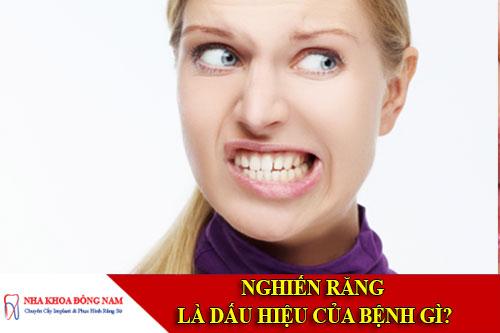 Nghiến răng là dấu hiệu của bệnh gì