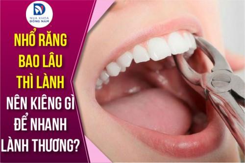 nhổ răng bao lâu thì lành và nên kiêng gì để nhanh lành thương