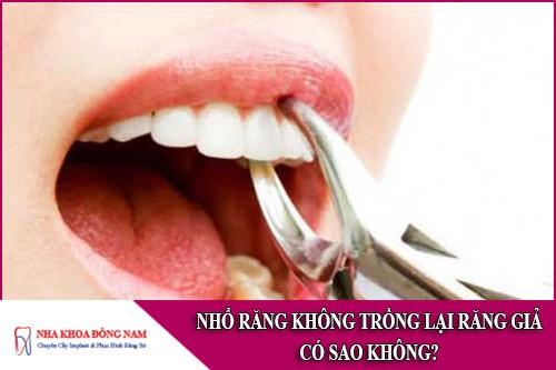nhổ răng không trồng lại răng giả có sao không