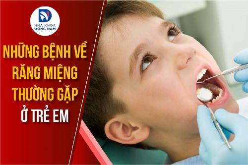 những bệnh răng miệng thường gặp ở trẻ em
