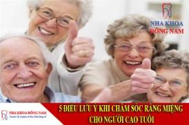Những điều lưu ý khi chăm sóc răng miệng cho người cao tuổi
