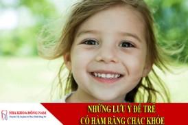 Những lưu ý để trẻ có hàm răng chắc khỏe