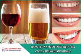 răng bị ố vàng do rượu bia có tẩy trắng được không
