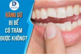 răng sứ bị bể có trám lại được không