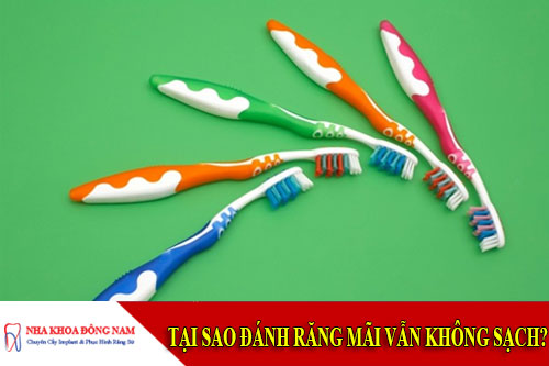 tại sao đánh răng mãi vẫn không sạch?