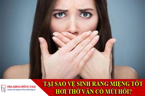 tại sao vệ sinh răng miệng tốt hơi thở vẫn có mùi hôitại sao vệ sinh răng miệng tốt hơi thở vẫn có mùi hôi
