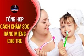 tổng hợp cách chăm sóc răng miệng cho trẻ