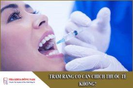 trám răng có cần chích thuốc tê không