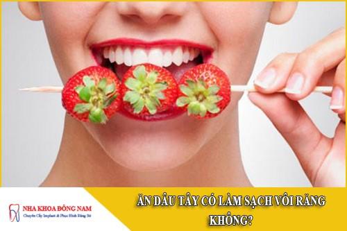 ăn dâu tây có làm sạch vôi răng được không