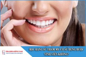 bọc răng sứ thẩm mỹ có sử dụng được vĩnh viễn không
