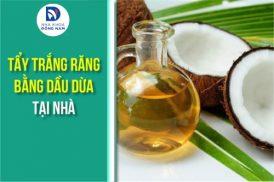 Tẩy trắng răng bằng Dầu Dừa tại nhà