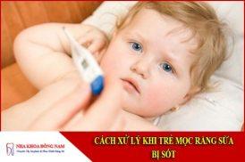 cách xử lý khi trẻ mọc răng sữa bị sốt