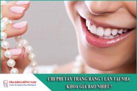 chi phí tẩy trắng răng 1 lần tại nha khoa giá bao nhiêu