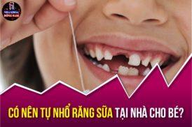 có nên tự nhổ răng sữa tại nhà cho bé không