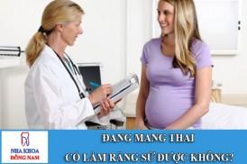 dang-mang-thai-co-lam-rang-su-duoc-khong