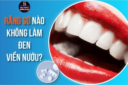 Răng sứ nào không làm đen viền nướu?