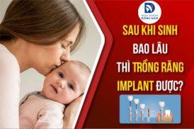 Sau Khi Sinh Bao Lâu Thì Trồng Răng Implant Được?