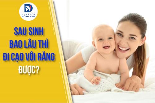 sau sinh bao lâu thì đi cạo vôi răng được