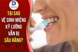 Tại Sao Vệ Sinh Miệng Kỹ Lưỡng Vẫn Bị Sâu Răng