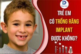 Trẻ em có trồng răng Implant được không?