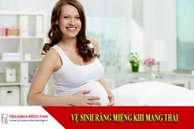 vệ sinh răng miệng khi mang thai
