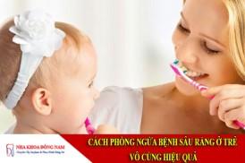 cách phòng ngừa bệnh sâu răng ở trẻ vô cùng hiệu quả