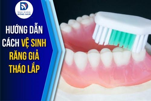 cách vệ sinh răng giả tháo lắp không phải ai cũng biết
