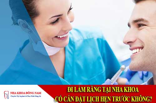đi làm răng tại nha khoa có cần đặt lịch hẹn trước không?