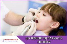 quy trình điều trị tủy răng sữa cho trẻ em