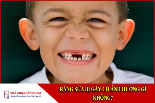 răng sữa bị gãy có ảnh hưởng gì không