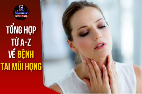tổng hợp từ a-z về bệnh tai mũi họng