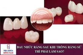 đau nhức răng sau khi trồng răng sứ thì phải làm sao?