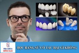 bọc răng sứ có tác hại gì không