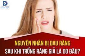 nguyên nhân bị đau răng sau khi trồng răng giả